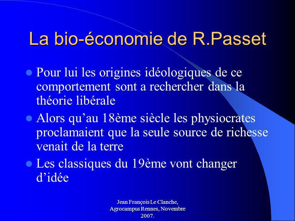 Jean François Le Clanche, Agrocampus Rennes, Novembre 2007. La bio-économie de R.Passet Pour lui les origines idéologiques de ce comportement sont a r