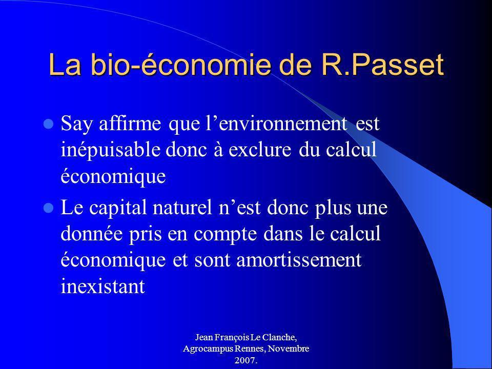 Jean François Le Clanche, Agrocampus Rennes, Novembre 2007. La bio-économie de R.Passet Say affirme que lenvironnement est inépuisable donc à exclure