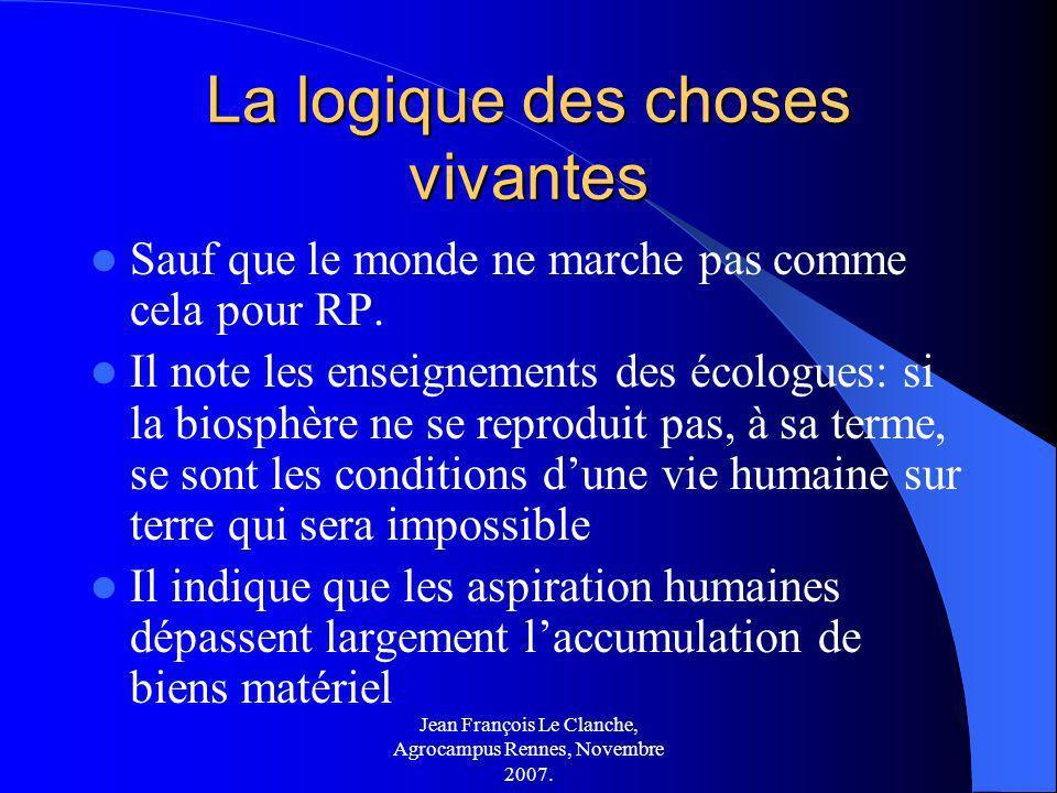 Jean François Le Clanche, Agrocampus Rennes, Novembre 2007. La logique des choses vivantes Sauf que le monde ne marche pas comme cela pour RP. Il note