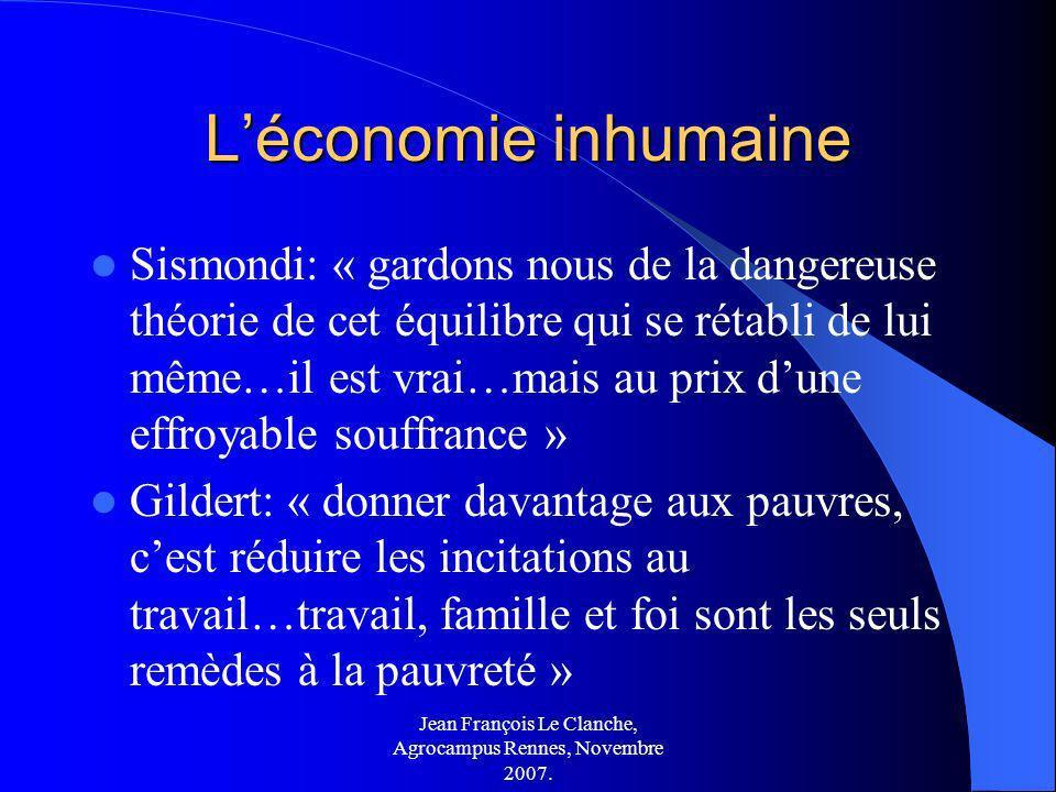 Jean François Le Clanche, Agrocampus Rennes, Novembre 2007. Léconomie inhumaine Sismondi: « gardons nous de la dangereuse théorie de cet équilibre qui