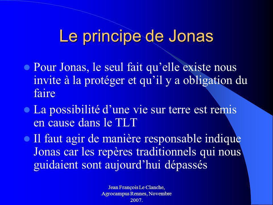 Jean François Le Clanche, Agrocampus Rennes, Novembre 2007. Le principe de Jonas Pour Jonas, le seul fait quelle existe nous invite à la protéger et q