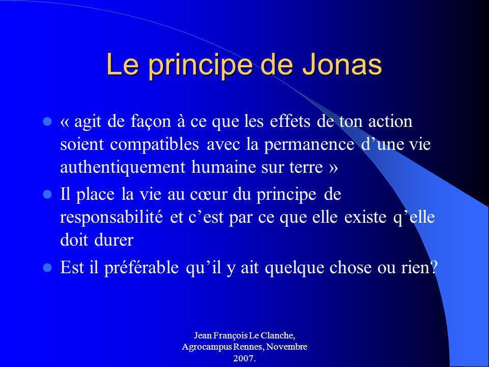 Jean François Le Clanche, Agrocampus Rennes, Novembre 2007. Le principe de Jonas « agit de façon à ce que les effets de ton action soient compatibles