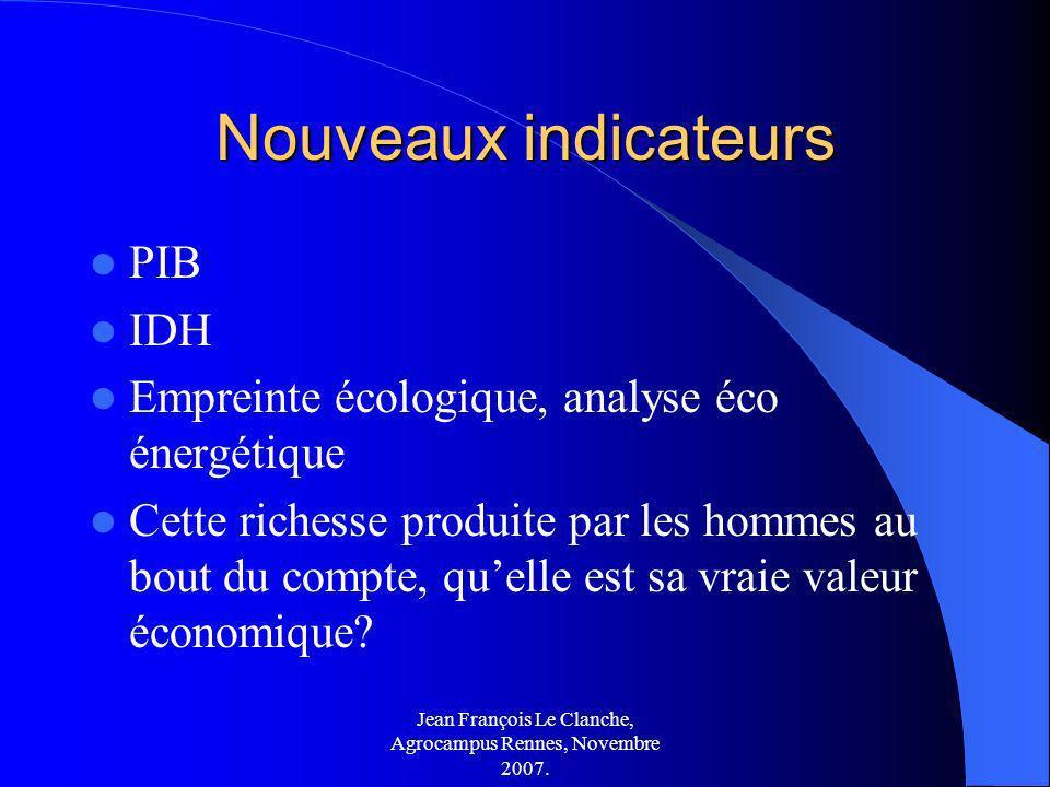 Jean François Le Clanche, Agrocampus Rennes, Novembre 2007. Nouveaux indicateurs PIB IDH Empreinte écologique, analyse éco énergétique Cette richesse