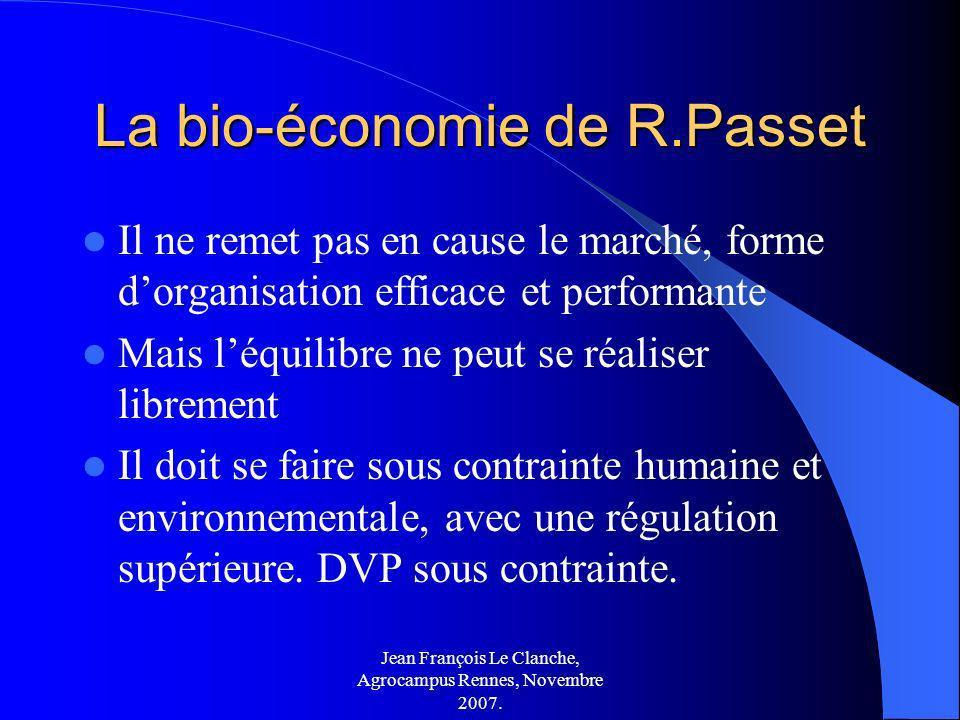Jean François Le Clanche, Agrocampus Rennes, Novembre 2007. La bio-économie de R.Passet Il ne remet pas en cause le marché, forme dorganisation effica