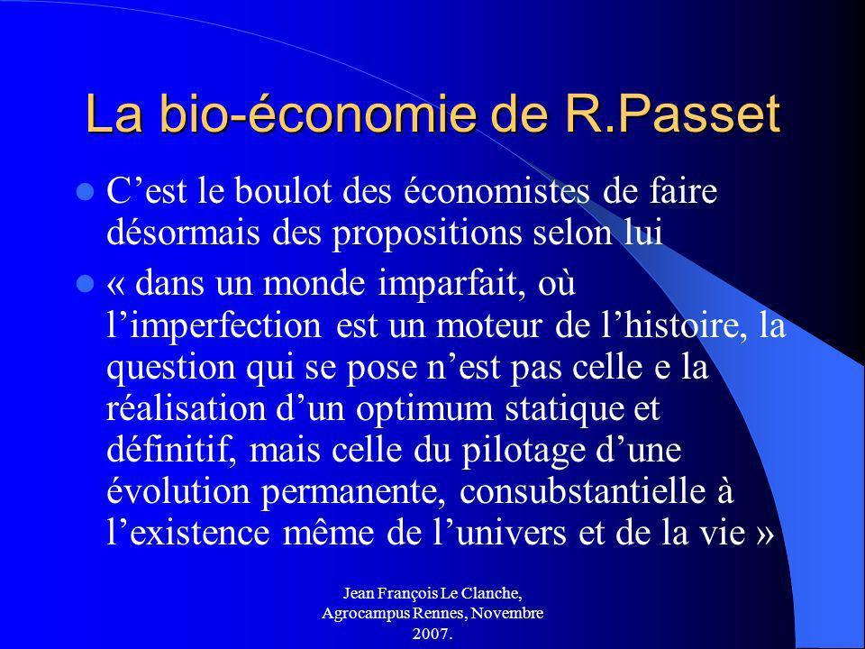 Jean François Le Clanche, Agrocampus Rennes, Novembre 2007. La bio-économie de R.Passet Cest le boulot des économistes de faire désormais des proposit