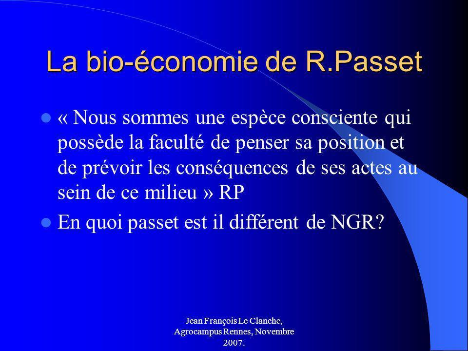 Jean François Le Clanche, Agrocampus Rennes, Novembre 2007. La bio-économie de R.Passet « Nous sommes une espèce consciente qui possède la faculté de