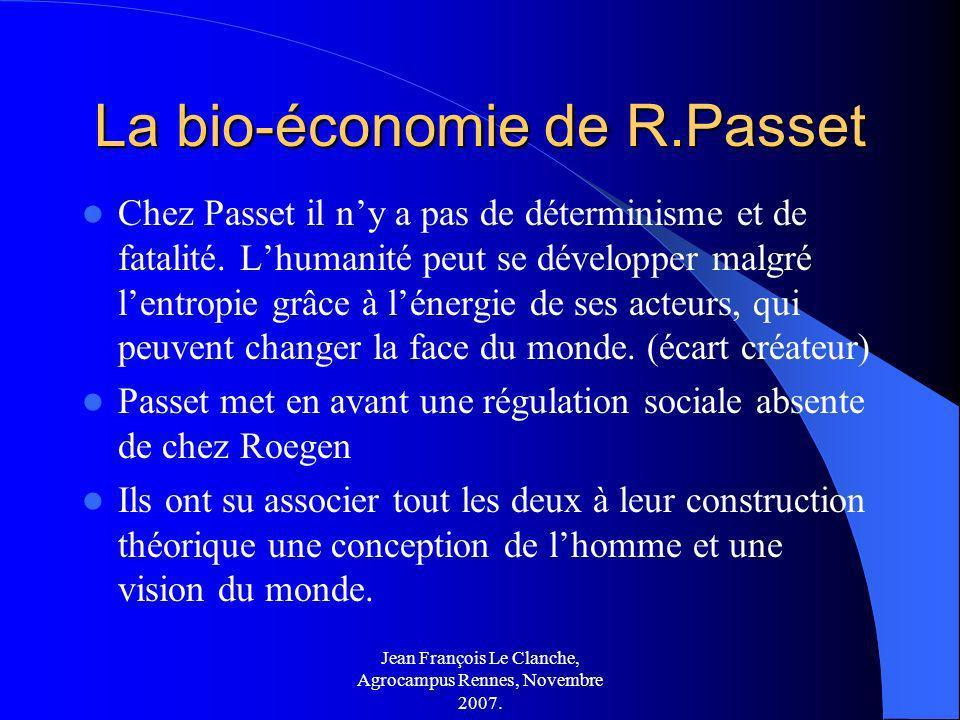 Jean François Le Clanche, Agrocampus Rennes, Novembre 2007. La bio-économie de R.Passet Chez Passet il ny a pas de déterminisme et de fatalité. Lhuman