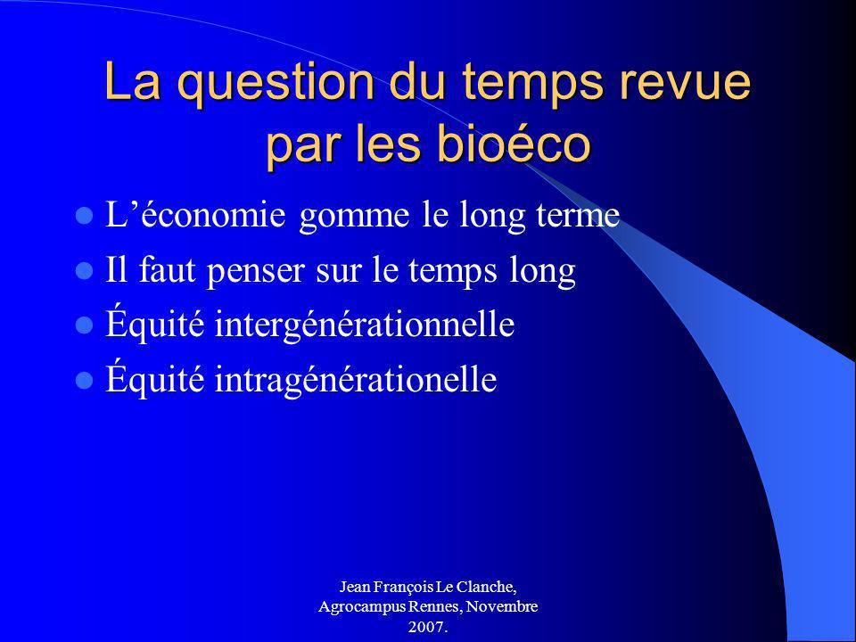 Jean François Le Clanche, Agrocampus Rennes, Novembre 2007. La question du temps revue par les bioéco Léconomie gomme le long terme Il faut penser sur