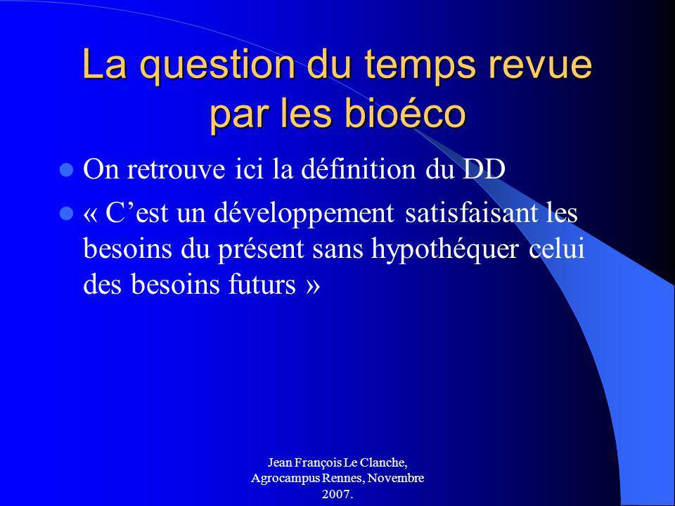 Jean François Le Clanche, Agrocampus Rennes, Novembre 2007. La question du temps revue par les bioéco On retrouve ici la définition du DD « Cest un dé
