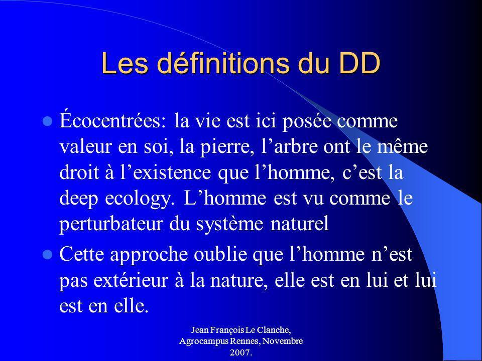 Jean François Le Clanche, Agrocampus Rennes, Novembre 2007. Les définitions du DD Écocentrées: la vie est ici posée comme valeur en soi, la pierre, la