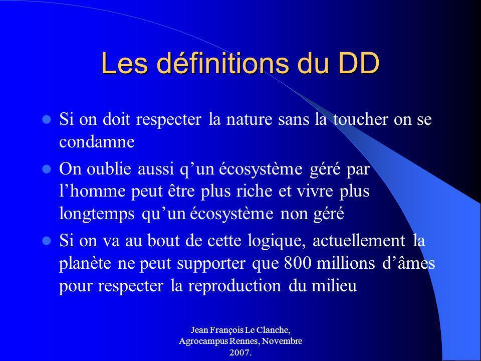 Jean François Le Clanche, Agrocampus Rennes, Novembre 2007. Les définitions du DD Si on doit respecter la nature sans la toucher on se condamne On oub