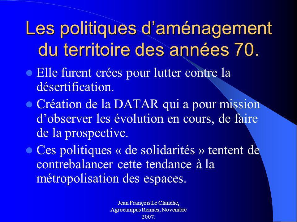 Jean François Le Clanche, Agrocampus Rennes, Novembre 2007. Les politiques daménagement du territoire des années 70. Elle furent crées pour lutter con