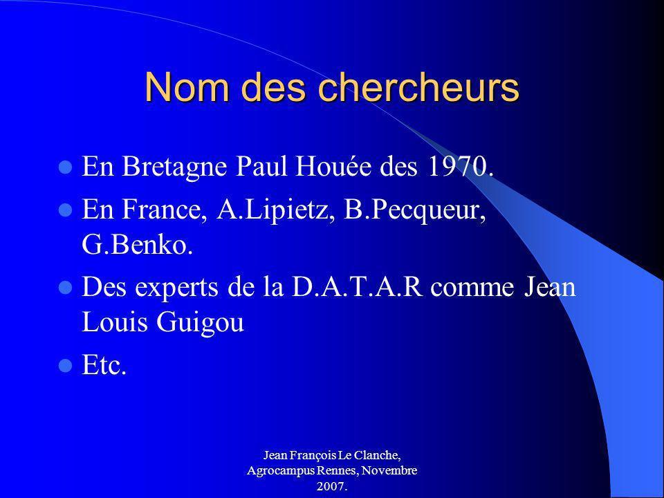 Jean François Le Clanche, Agrocampus Rennes, Novembre 2007. Nom des chercheurs En Bretagne Paul Houée des 1970. En France, A.Lipietz, B.Pecqueur, G.Be