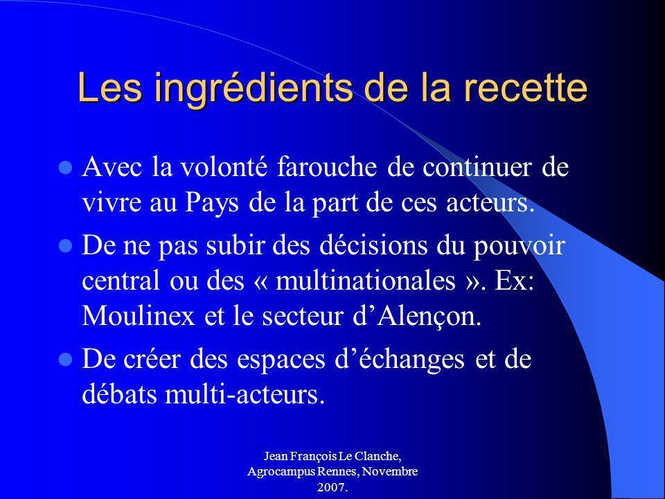 Jean François Le Clanche, Agrocampus Rennes, Novembre 2007. Les ingrédients de la recette Avec la volonté farouche de continuer de vivre au Pays de la