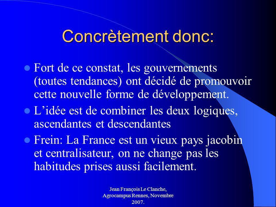 Jean François Le Clanche, Agrocampus Rennes, Novembre 2007. Concrètement donc: Fort de ce constat, les gouvernements (toutes tendances) ont décidé de
