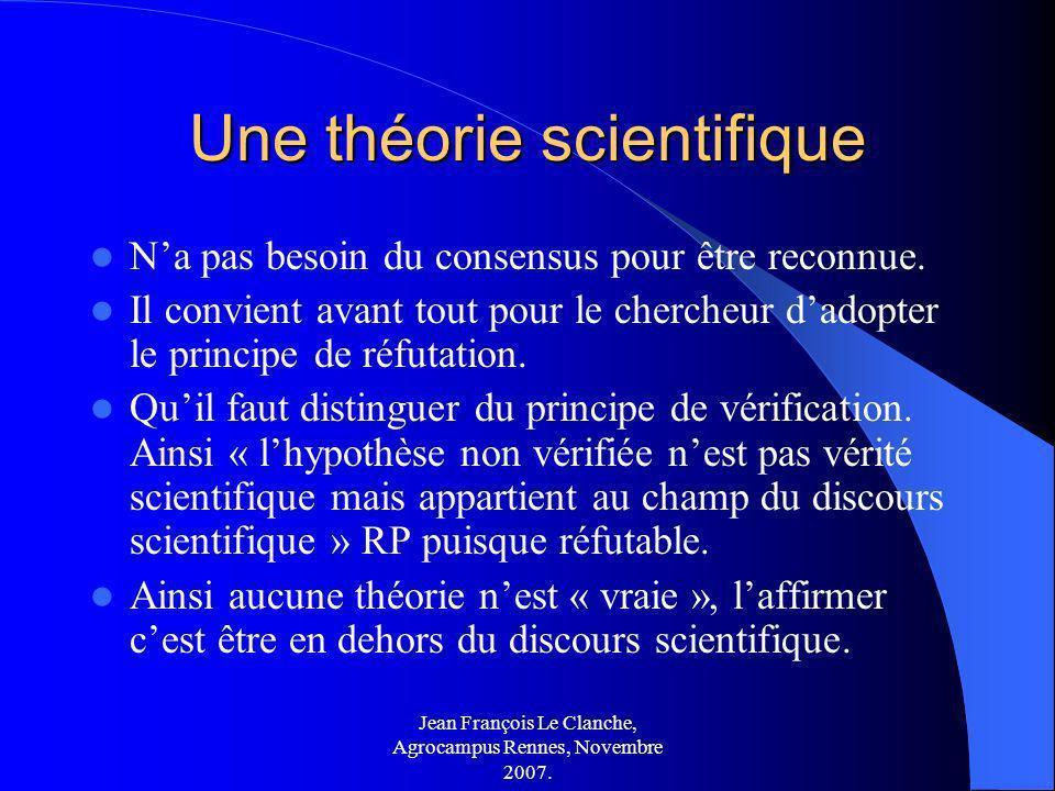 Jean François Le Clanche, Agrocampus Rennes, Novembre 2007. Une théorie scientifique Na pas besoin du consensus pour être reconnue. Il convient avant