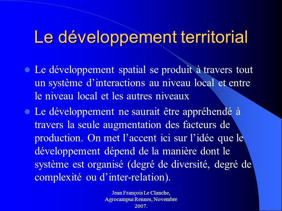 Jean François Le Clanche, Agrocampus Rennes, Novembre 2007. Le développement territorial Le développement spatial se produit à travers tout un système