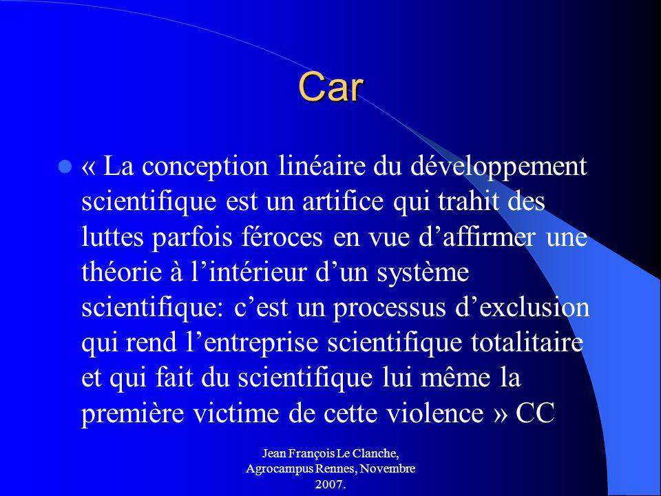 Jean François Le Clanche, Agrocampus Rennes, Novembre 2007. Car « La conception linéaire du développement scientifique est un artifice qui trahit des