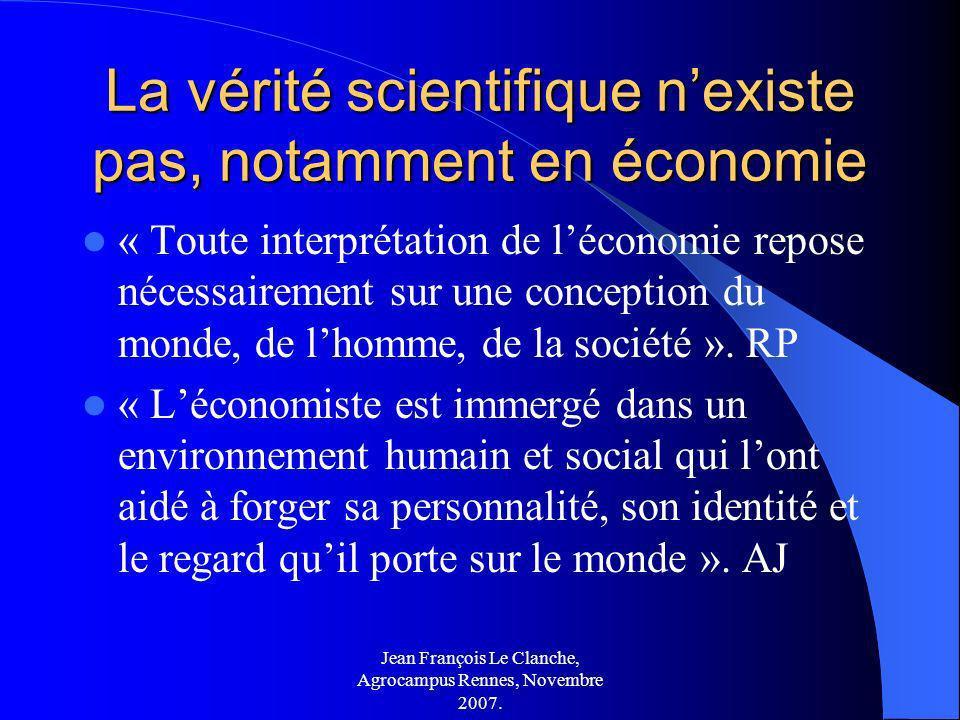 Jean François Le Clanche, Agrocampus Rennes, Novembre 2007. La vérité scientifique nexiste pas, notamment en économie « Toute interprétation de lécono