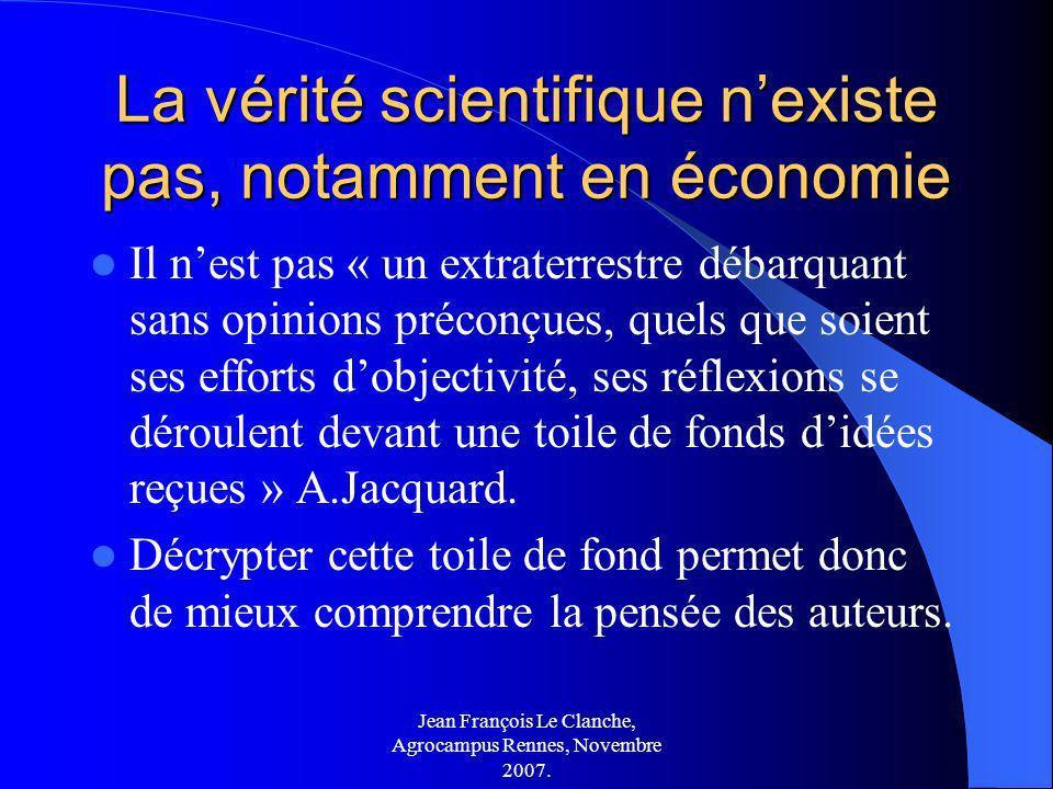 Jean François Le Clanche, Agrocampus Rennes, Novembre 2007. La vérité scientifique nexiste pas, notamment en économie Il nest pas « un extraterrestre