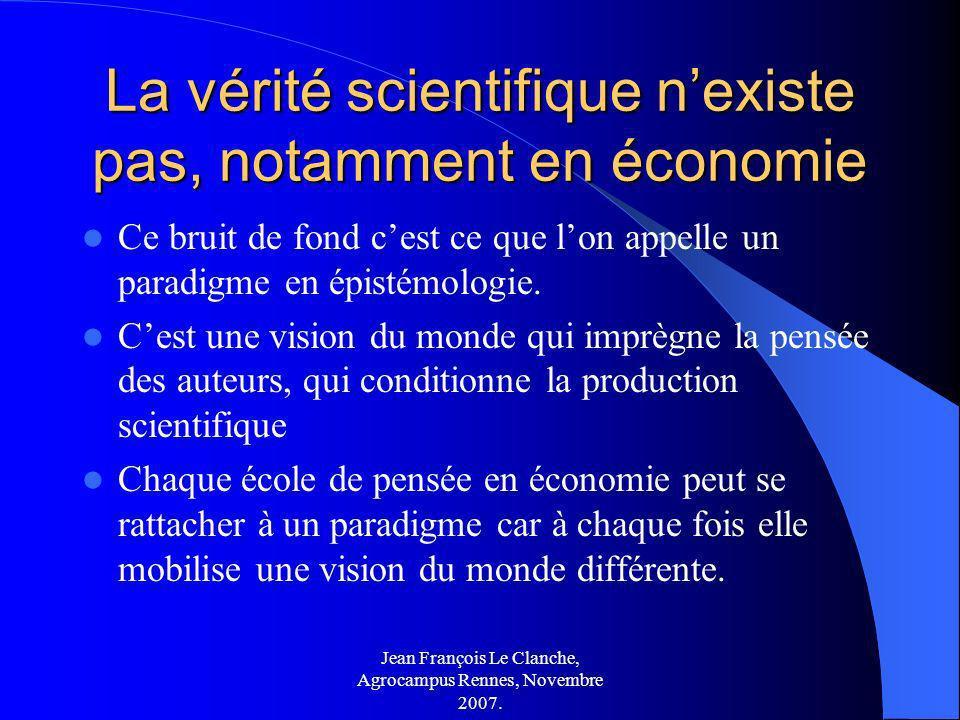 Jean François Le Clanche, Agrocampus Rennes, Novembre 2007. La vérité scientifique nexiste pas, notamment en économie Ce bruit de fond cest ce que lon