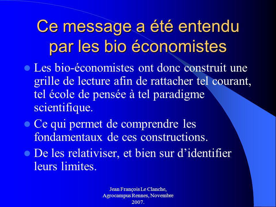 Jean François Le Clanche, Agrocampus Rennes, Novembre 2007. Ce message a été entendu par les bio économistes Les bio-économistes ont donc construit un