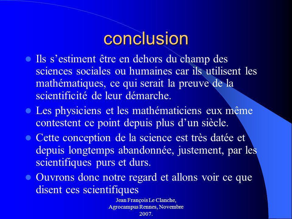 Jean François Le Clanche, Agrocampus Rennes, Novembre 2007. conclusion Ils sestiment être en dehors du champ des sciences sociales ou humaines car ils