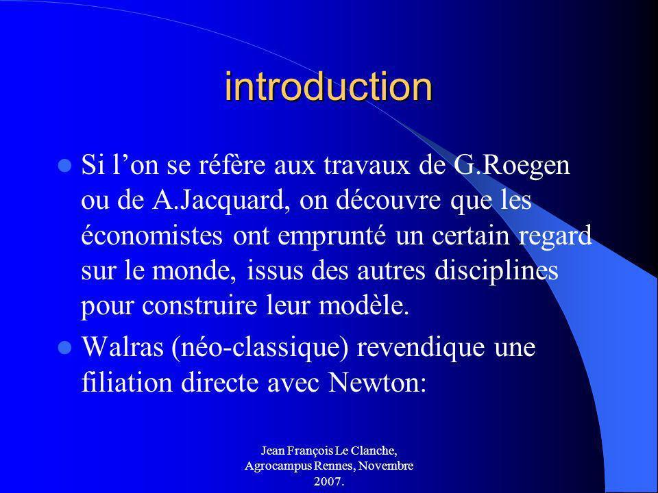 Jean François Le Clanche, Agrocampus Rennes, Novembre 2007. introduction Si lon se réfère aux travaux de G.Roegen ou de A.Jacquard, on découvre que le