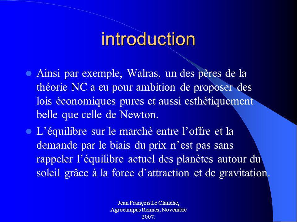 Jean François Le Clanche, Agrocampus Rennes, Novembre 2007. introduction Ainsi par exemple, Walras, un des pères de la théorie NC a eu pour ambition d