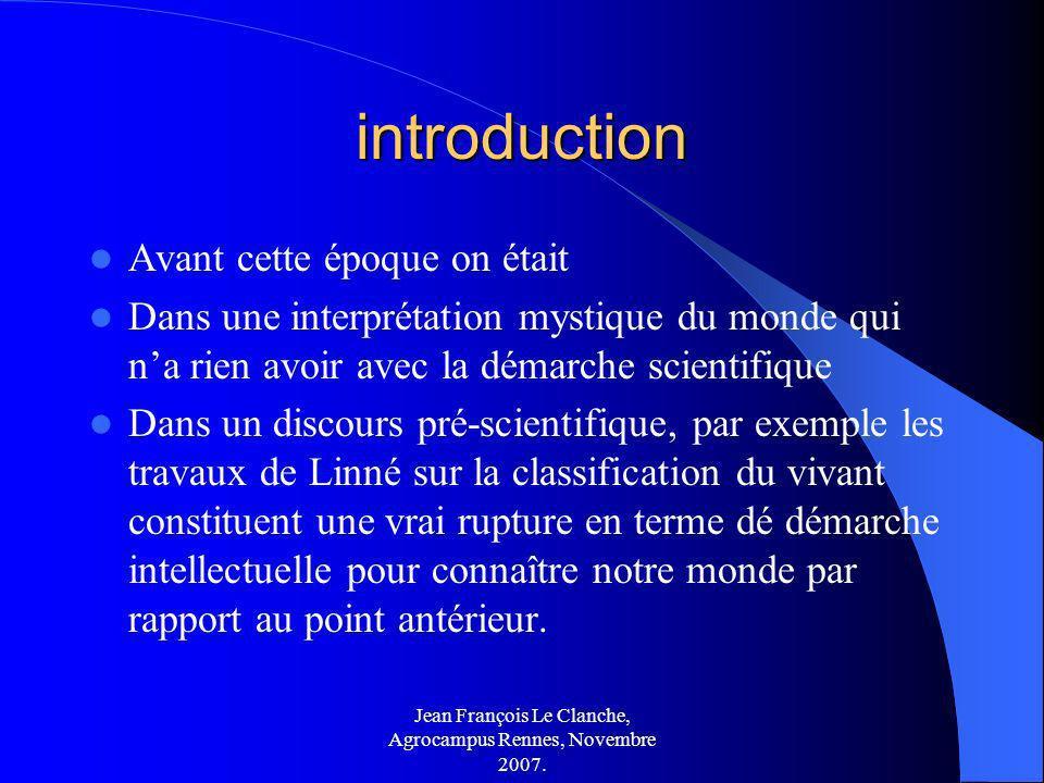 Jean François Le Clanche, Agrocampus Rennes, Novembre 2007. introduction Avant cette époque on était Dans une interprétation mystique du monde qui na
