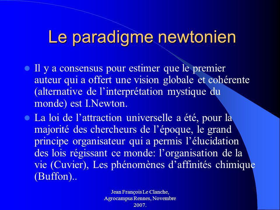 Jean François Le Clanche, Agrocampus Rennes, Novembre 2007. Le paradigme newtonien Le paradigme newtonien Il y a consensus pour estimer que le premier