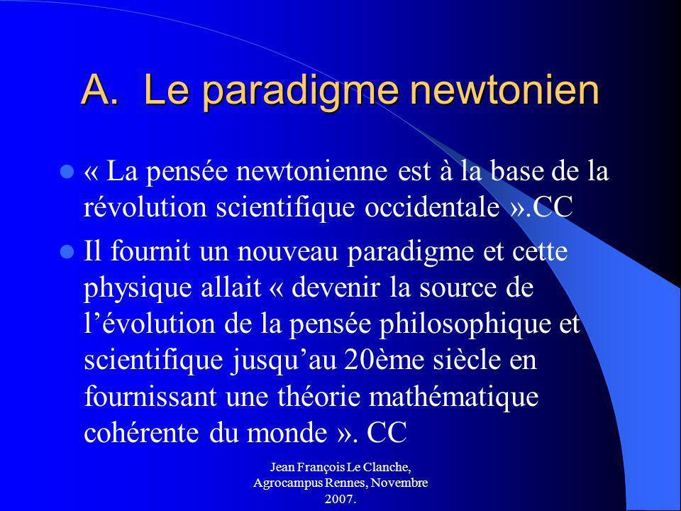 Jean François Le Clanche, Agrocampus Rennes, Novembre 2007. A.Le paradigme newtonien « La pensée newtonienne est à la base de la révolution scientifiq