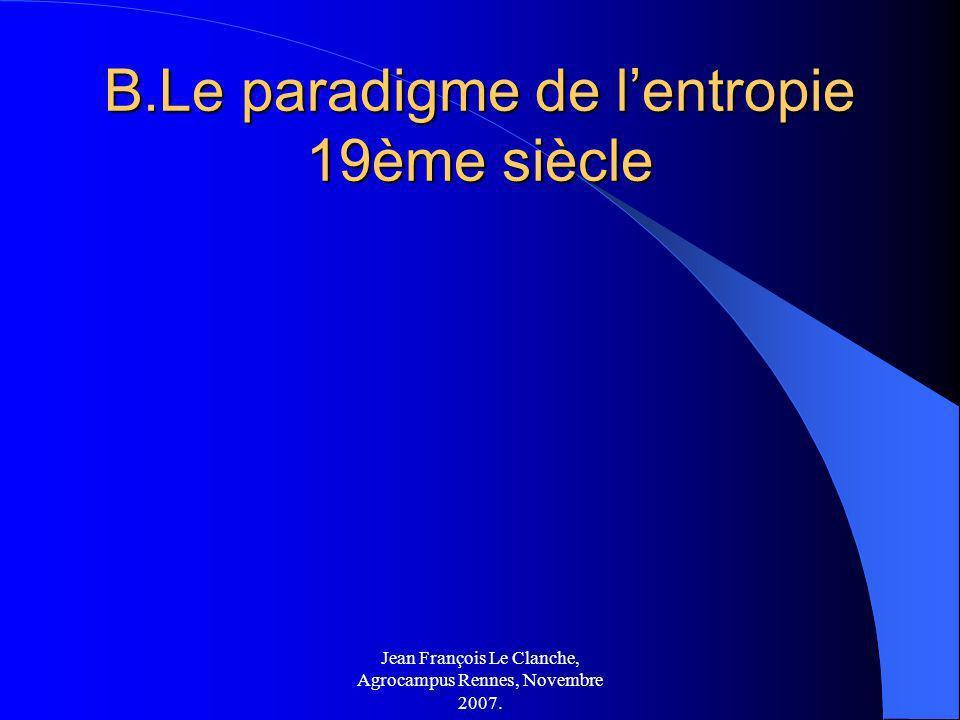 Jean François Le Clanche, Agrocampus Rennes, Novembre 2007. B.Le paradigme de lentropie 19ème siècle