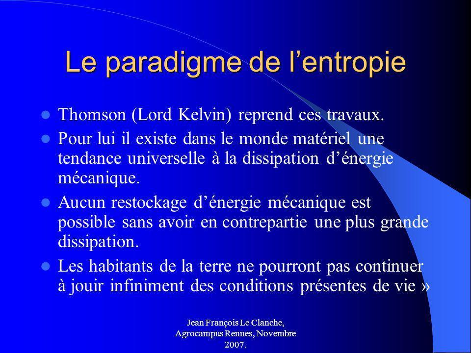 Jean François Le Clanche, Agrocampus Rennes, Novembre 2007. Le paradigme de lentropie Thomson (Lord Kelvin) reprend ces travaux. Pour lui il existe da