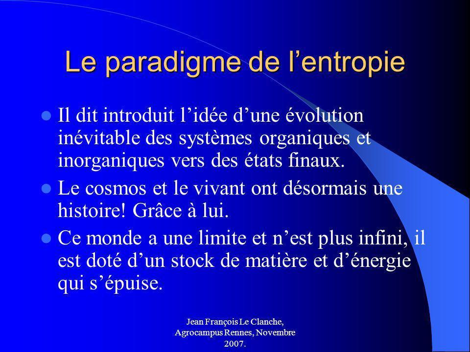 Jean François Le Clanche, Agrocampus Rennes, Novembre 2007. Le paradigme de lentropie Il dit introduit lidée dune évolution inévitable des systèmes or