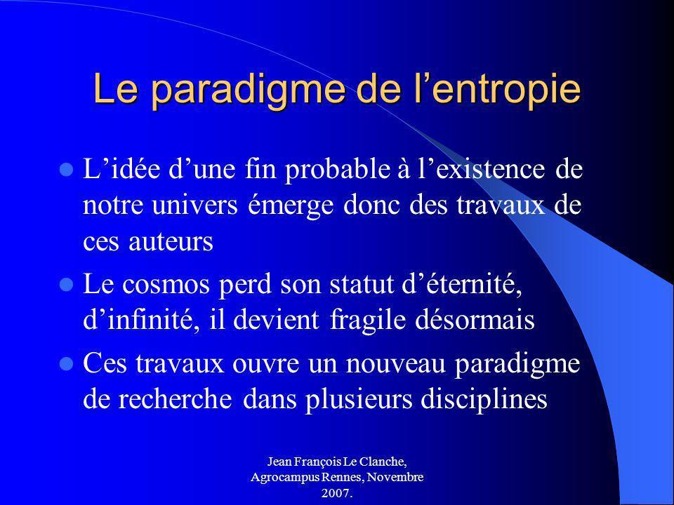 Jean François Le Clanche, Agrocampus Rennes, Novembre 2007. Le paradigme de lentropie Lidée dune fin probable à lexistence de notre univers émerge don