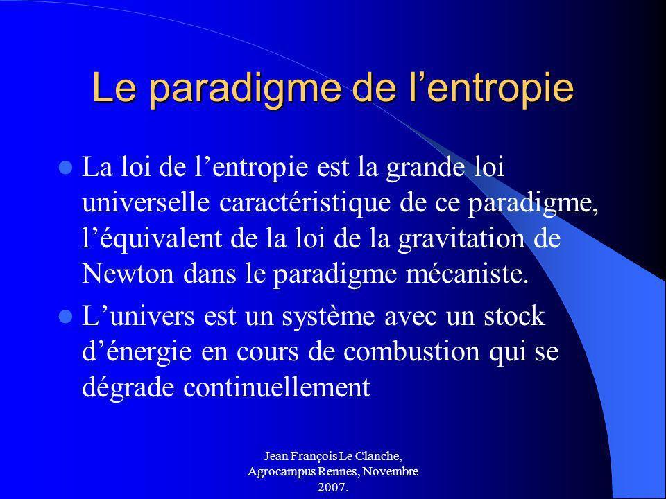 Jean François Le Clanche, Agrocampus Rennes, Novembre 2007. Le paradigme de lentropie La loi de lentropie est la grande loi universelle caractéristiqu