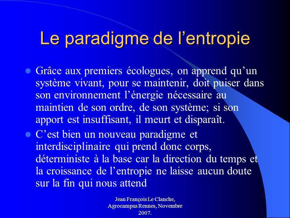 Jean François Le Clanche, Agrocampus Rennes, Novembre 2007. Le paradigme de lentropie Grâce aux premiers écologues, on apprend quun système vivant, po