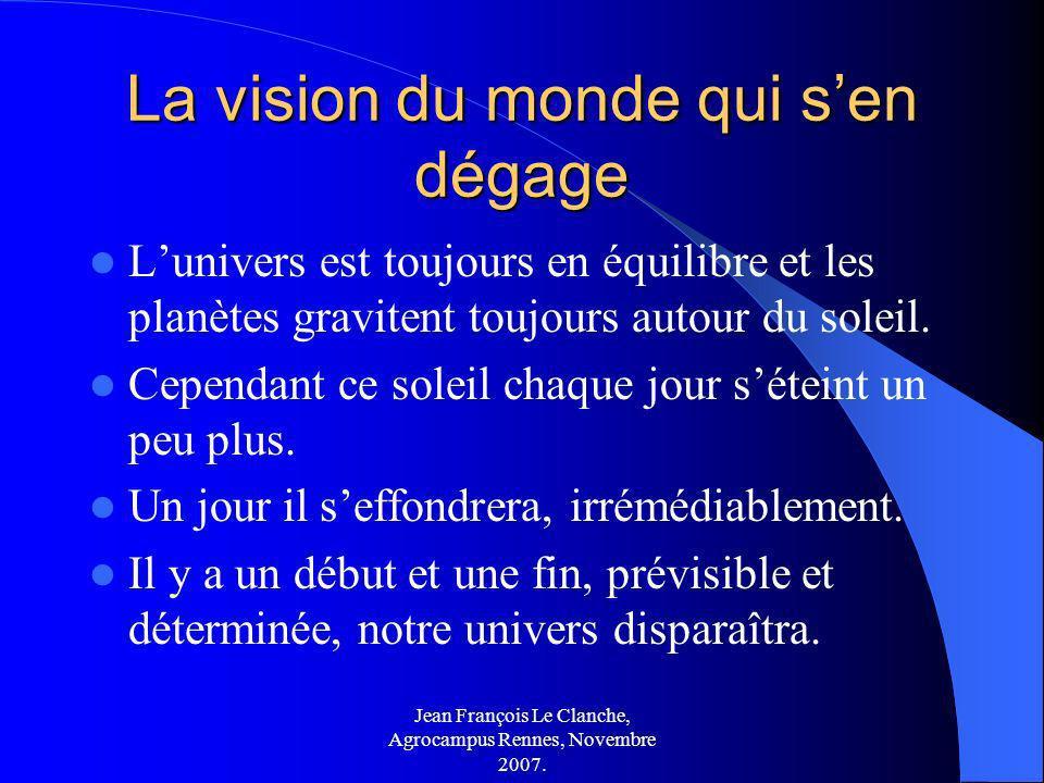 Jean François Le Clanche, Agrocampus Rennes, Novembre 2007. La vision du monde qui sen dégage Lunivers est toujours en équilibre et les planètes gravi