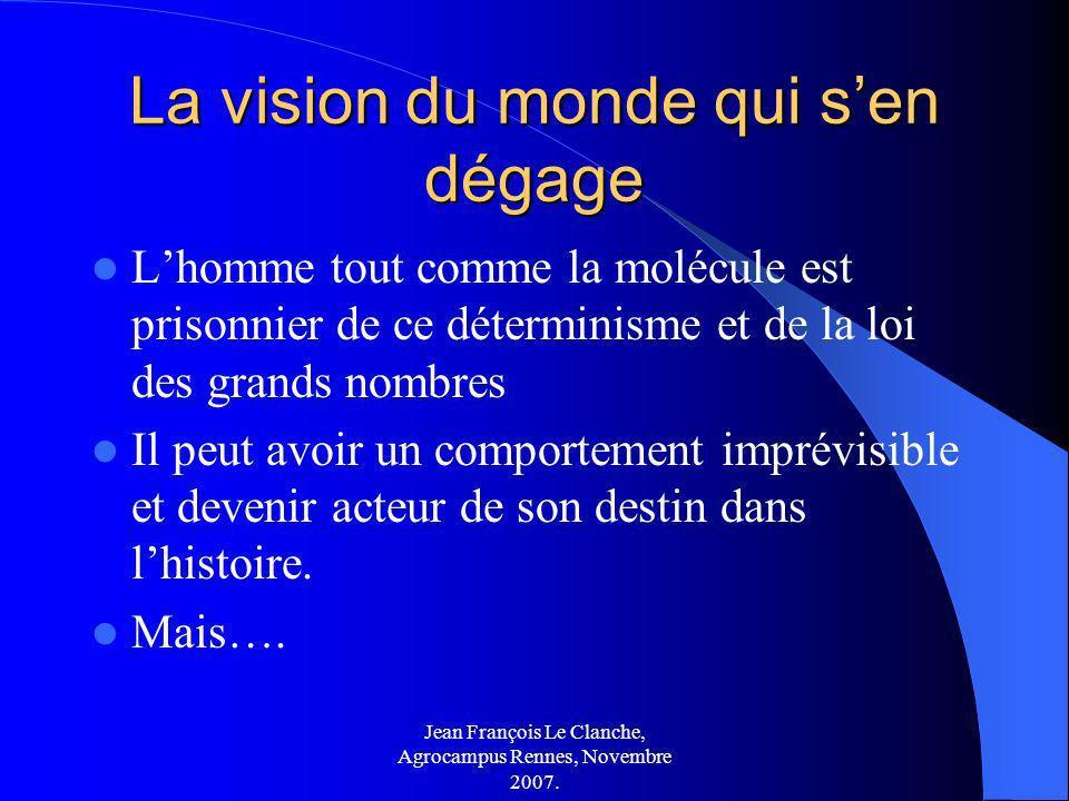 Jean François Le Clanche, Agrocampus Rennes, Novembre 2007. La vision du monde qui sen dégage Lhomme tout comme la molécule est prisonnier de ce déter