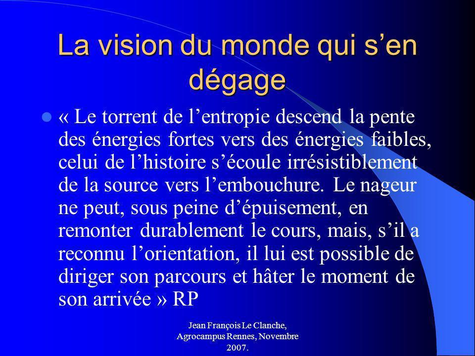 Jean François Le Clanche, Agrocampus Rennes, Novembre 2007. La vision du monde qui sen dégage « Le torrent de lentropie descend la pente des énergies