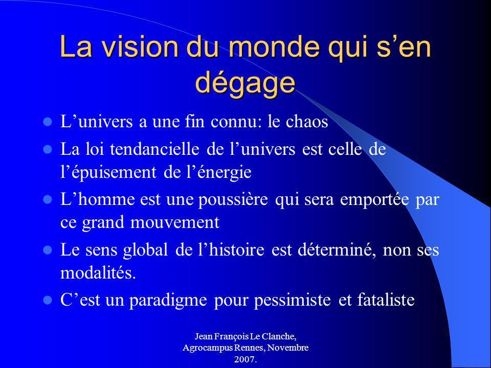 Jean François Le Clanche, Agrocampus Rennes, Novembre 2007. La vision du monde qui sen dégage Lunivers a une fin connu: le chaos La loi tendancielle d