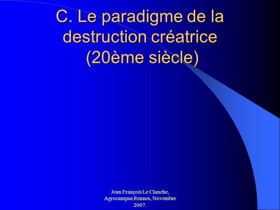 Jean François Le Clanche, Agrocampus Rennes, Novembre 2007. C. Le paradigme de la destruction créatrice (20ème siècle)