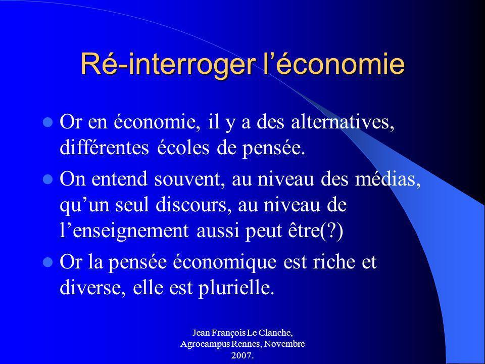 Jean François Le Clanche, Agrocampus Rennes, Novembre 2007. Ré-interroger léconomie Or en économie, il y a des alternatives, différentes écoles de pen