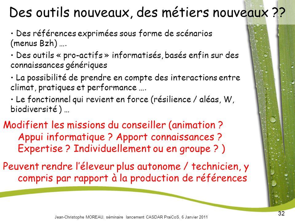 32 Jean-Christophe MOREAU, séminaire lancement CASDAR PraiCoS, 6 Janvier 2011 Des outils nouveaux, des métiers nouveaux ?.