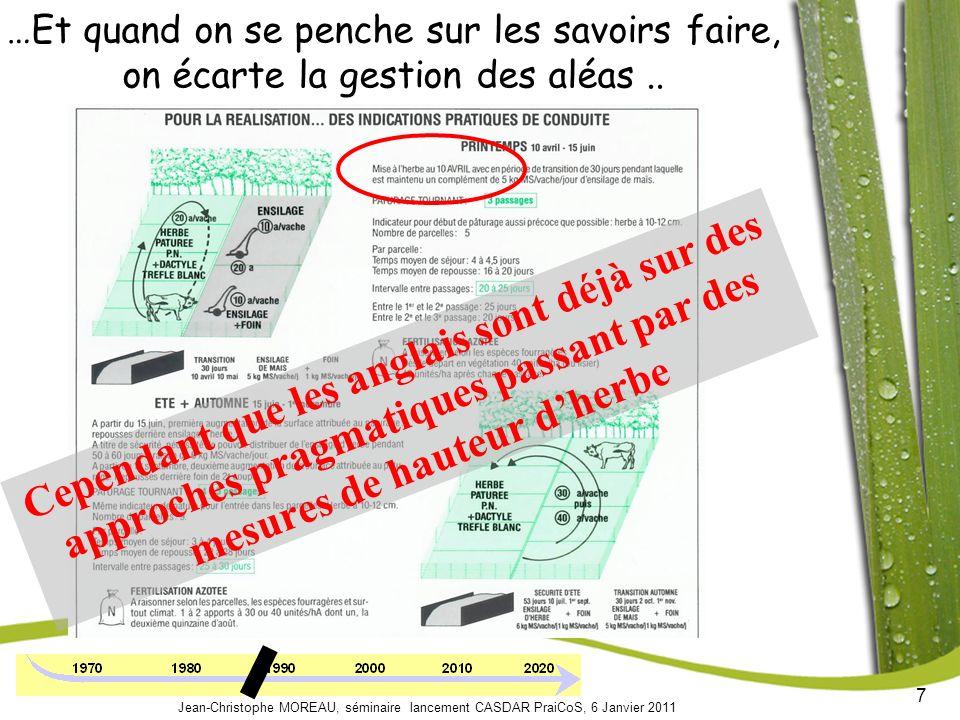 7 Jean-Christophe MOREAU, séminaire lancement CASDAR PraiCoS, 6 Janvier 2011 …Et quand on se penche sur les savoirs faire, on écarte la gestion des aléas..