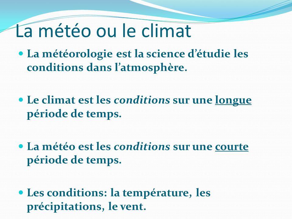 La météo ou le climat La météorologie est la science détudie les conditions dans latmosphère. Le climat est les conditions sur une longue période de t
