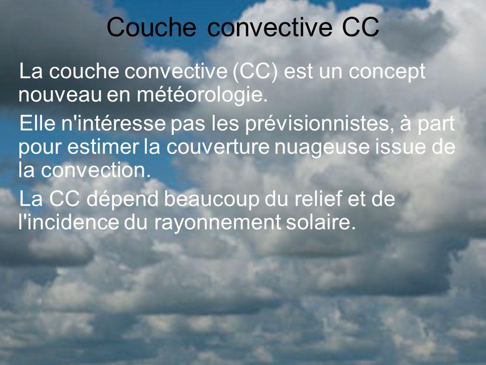 Couche convective CC La couche convective (CC) est un concept nouveau en météorologie. Elle n'intéresse pas les prévisionnistes, à part pour estimer l
