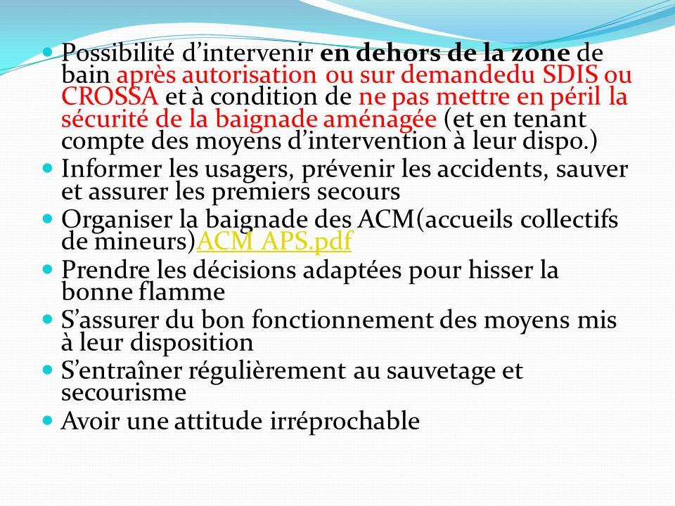 Possibilité dintervenir en dehors de la zone de bain après autorisation ou sur demandedu SDIS ou CROSSA et à condition de ne pas mettre en péril la sé