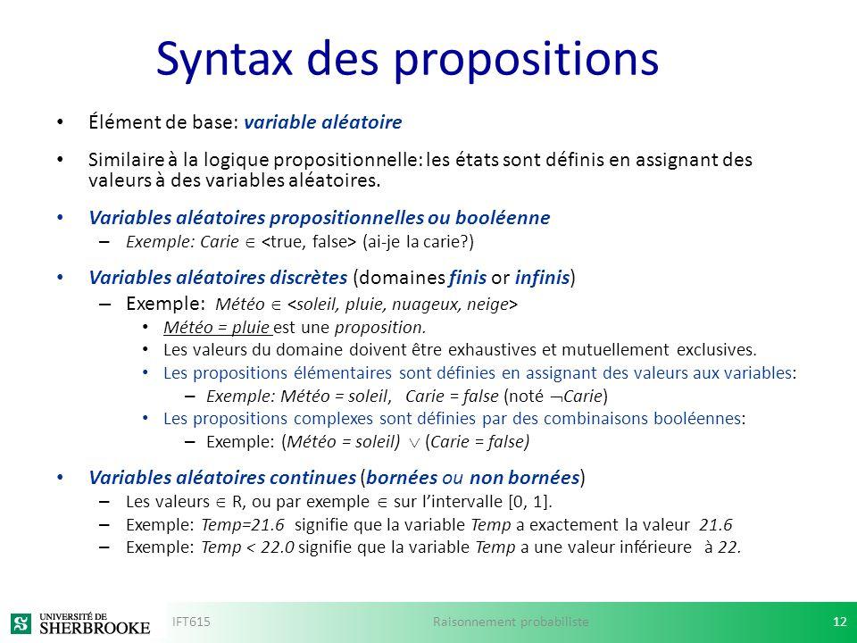 Syntax des propositions Élément de base: variable aléatoire Similaire à la logique propositionnelle: les états sont définis en assignant des valeurs à